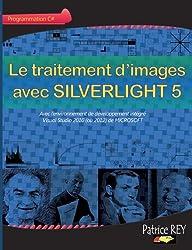 Le traitement d'images avec SILVERLIGHT 5 by Patrice Rey (2012-12-27)