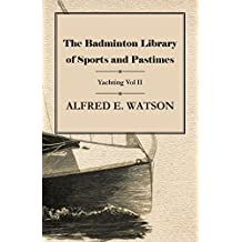 The Badminton Library of Sports and Pastimes - Yachting Vol II