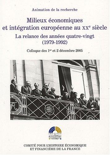Milieux économiques et intégration européenne au XXe siècle : La relance des années quatre-vingt (1979-1992)