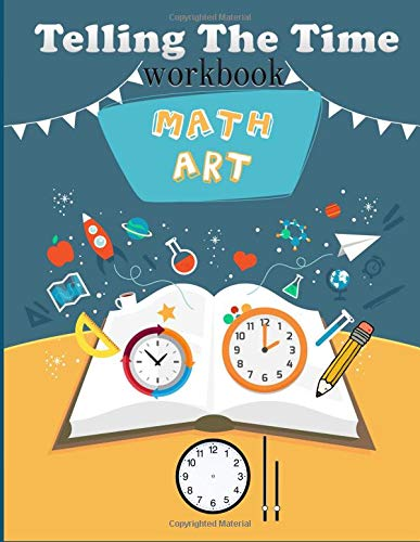Math Art Telling The Time Workbook: The Activity book for kids learning to read time and number color clock face , draw hands, writing number and cut it out