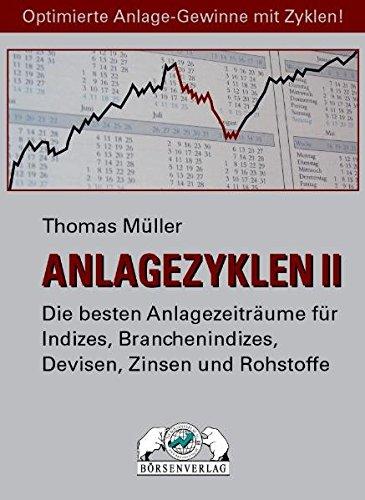 Anlagezyklen II: Die besten Anlagezeiträume für Indizes, Branchenindizes, Devisen, Zinsen und Rohstoffe