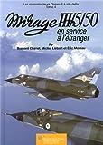 Les monoréacteurs Dassault à aile delta - Tome 4, Mirage III/5/50 en service à l'étranger