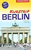 Reiseführer Berlin - Kurztrip: City West, Potsdamer Platz, Mitte, Museumsinsel, Berliner Kieze, Nightlife, Kultur - Mit herausnehmbarem Stadtplan, Maßstab 1:29.000 (Trescher-Reihe Reisen)
