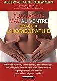 Plus jamais mal au ventre avec l'homéopathie : Les clés pour faire la paix avec vos intestins, les 40 médicaments de la digestion, 6 programmes sur mesure pour mieux digérer, enfin !