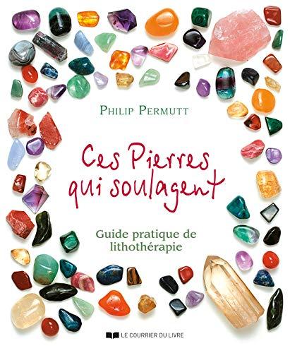Ces pierres qui soulagent... : Guide pratique de Lithothérapie