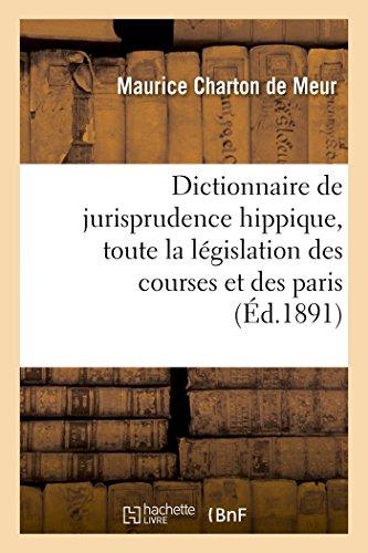 Dictionnaire de jurisprudence hippique, contenant toute la législation des courses et des paris