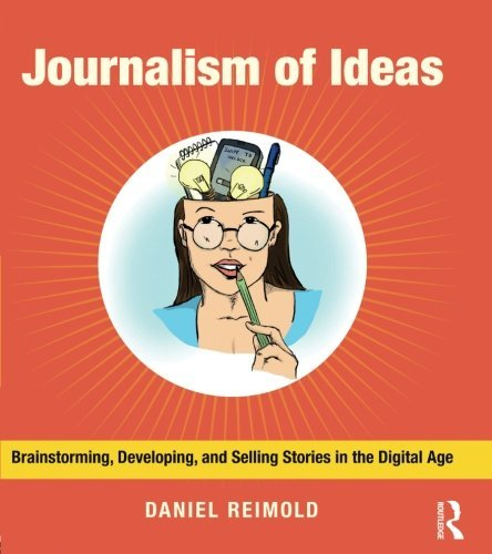 Journalism of Ideas: Brainstorming, Developing, and Selling Stories in the Digital Age by Daniel Reimold (2013-04-26)