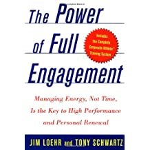 The Power of Full Engagement: Managing Energy Not Time is the key to High Perform and Personal Renewal