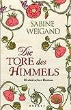 Die Tore des Himmels: Historischer Roman - Sabine Weigand