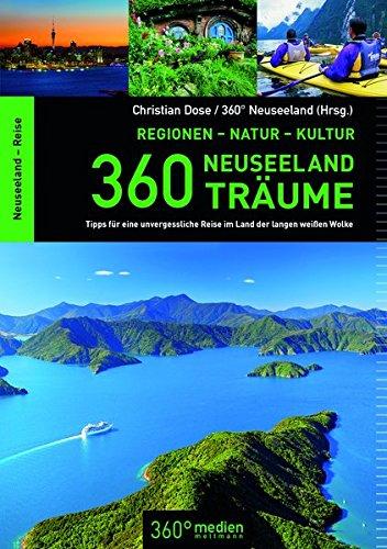 360 Neuseeland-Träume: 360 Tipps für eine unvergessliche Reise im Land der langen weißen Wolke