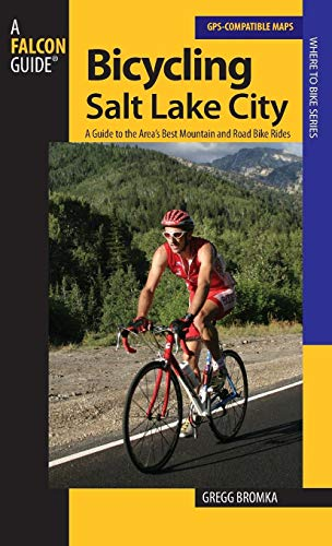 Bicycling Salt Lake City: A Guide to the Best Mountain and Road Bike Rides in the Salt Lake City Area (Road Biking) (Rocky Mountain Road Bike)