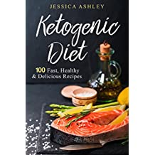 Ketogenic Diet: An Ultimate Walkthrough To The Ketogenic Diet: 100 Fast, Healthy And Delicious Recipes (English Edition)