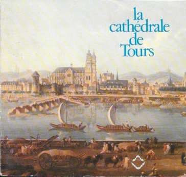 La Cathdrale de Tours (Petites notes sur les grands difices)