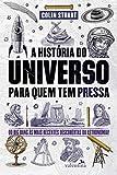 A História do Universo para quem tem pressa: Do Big Bang às mais recentes descobertas da astronomia! (Portuguese Edition)