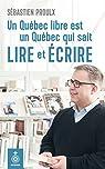 Un Quebec Libre Est un Quebec Qui Sait Lire par Proulx