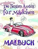 Malbuch Die Besten Autos für Mädchen ✎: Das beste Malbuch für Kinder von 4 bis 10 Jahren! ✌ (Malbuch Die Besten Autos für Mädchen - A SERIES OF COLORING BOOKS, Band 2)