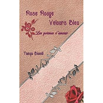 Rose Rouge, Velours Bleu: Les Poèmes d'Amour