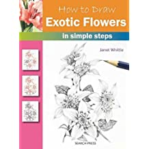 How to Draw Exotic Flowers: in simple steps by Janet Whittle (2012-01-01)