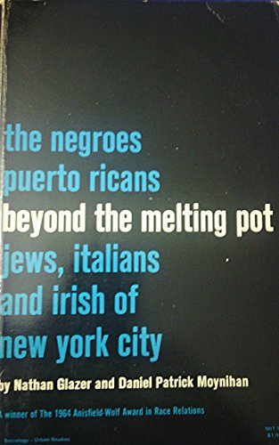 Beyond the Melting Pot: Negroes, Puerto Ricans, Jews, Italians and Irish of New York City (Publications of the Joint Center for Urban Studies) by Nathan Glazer (1970-09-14)