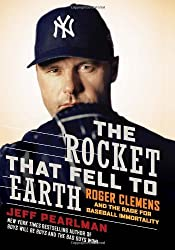The Rocket That Fell to Earth: Roger Clemens and the Rage for Baseball Immortality by Jeff Pearlman (2009-03-24)