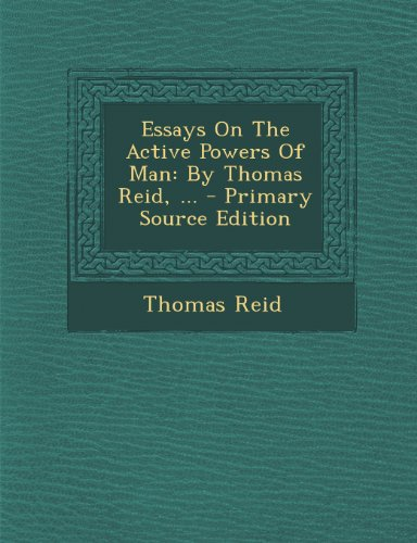 Essays On The Active Powers Of Man: By Thomas Reid, ...