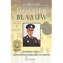 Dossier Blaauw: memoires van een oud-hoofdcommissaris van politie