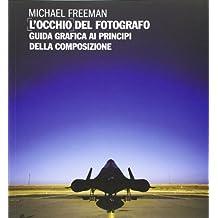 L'occhio del fotografo. Guida grafica ai principi della composizione