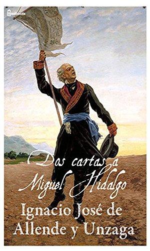 Dos cartas a Miguel Hidalgo eBook: Ignacio José de Allende y ...