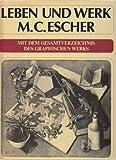 Leben und Werk M. C. Escher. Mit dem Gesamtverzeichnis des graphischen Werks - Maurits Cornelis Escher