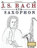 J. S. Bach für Saxophon: 10 Leichte Stücke für Saxophon Anfänger Buch