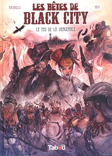les bêtes de Black City, tome 3 : Le feu de la vengeance par Marco Rastrelli (scénario), Lorenzo Nuti (illustrations)