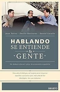 Hablando se entiende la gente: Un debate plural sobre la economía española par Daniel Lacalle