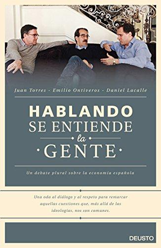 Hablando se entiende la gente: Un debate plural sobre la economía española (Sin colección) por Daniel Lacalle