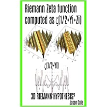 Riemann Zeta function computed as  ζ(0.5+yi+zi) :  3D Riemann hypothesis? (English Edition)