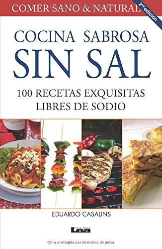 Cocina sabrosa sin sal 2° ed: 100 Recetas Exquisitas Libres De Sodio por Eduardo Casalins