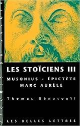 Les Stoïciens III: Musonius, Épictète et Marc Aurèle