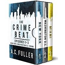 The Crime Beat: Episodes 1-3: New York, Washington D.C., Miami (The Crime Beat Boxed Sets Book 1) (English Edition)