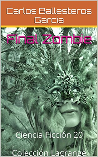 Final Zombie: Ciencia Ficción 20  Colección Lagrange (, Colección Lagrange, Ciencia Ficción) por Carlos Ballesteros Garcia