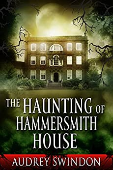 The Haunting of Hammersmith House (English Edition) di [Swindon, Audrey]