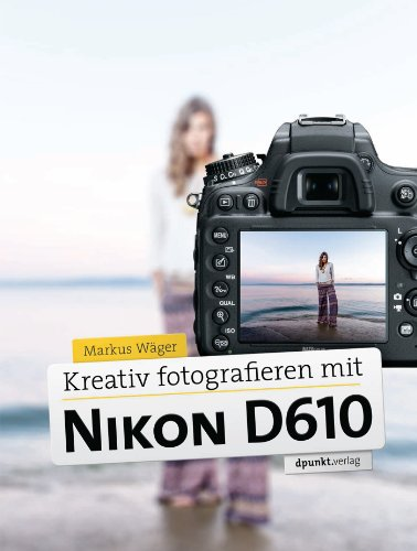 Kreativ fotografieren mit Nikon D610 (Nikon D610 Kamera)