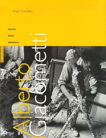 Alberto Giacometti : Oeuvres, écrits, entretiens