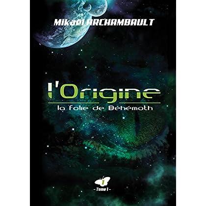 L'Origine (La folie de Béhémoth t. 1)