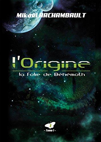 L'Origine (La folie de Béhémoth t. 1) par Mikaël Archambault
