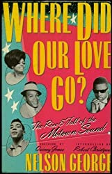 Where Did Our Love Go?: Rise and Fall of the Motown Sound by Nelson George (1986-09-01)