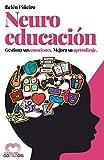 Neuroeducación: Gestiona sus emociones. Mejora su aprendizaje.