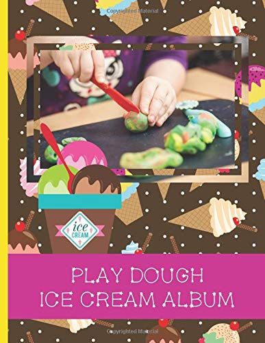 Play Dough Ice Cream Album: Stick Photos of Your Children's Play Dough Creations Inside This Lovely Ice Cream Themed Scrapbook (Play Dough Albums, Band 5) (Play-doh Sweet Shoppe)