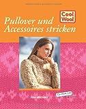 Cool Wool - Pullover und Accessoires stricken