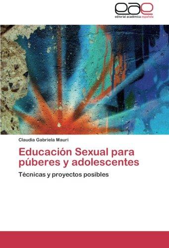 Educación Sexual para púberes y adolescentes: Técnicas y proyectos posibles por Claudia Gabriela Mauri