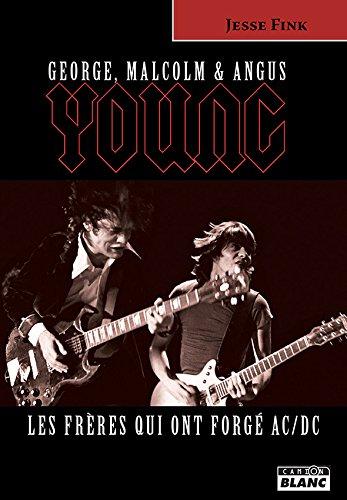 GEORGE, MALCOLM et ANGUS YOUNG Les frères qui ont forgé AC/DC par Jesse Fink