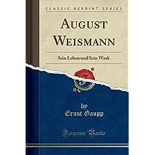 August Weismann: Sein Leben und Sein Werk (Classic Reprint)